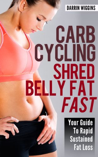 HEALTHY: Carb Cycling: Shred Belly Fat Fast: Your Guide To Rapid Sustained Fat Loss (How to Lose Weight, Weight Loss Diet) (Healthy Living Lifestyle Recipes)