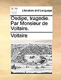 echange, troc Voltaire - Oedipe, Tragedie. Par Monsieur de Voltaire.