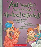 img - for You Wouldn't Want to Work on a Medieval Cathedral!: A Difficult Job That Never Ends book / textbook / text book
