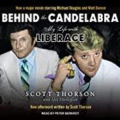 Behind the Candelabra: My Life with Liberace | [Alex Thorleifson, Scott Thorson]