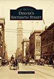 Denver's Sixteenth Street (Images of America) (Images of America Series)