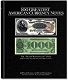 100 Greatest American Currency Notes: The Stories Behind The Most Colonial, Confederate, Federal, Obsolete, and Private American Notes