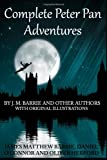 Complete Peter Pan Adventures: By J.M. Barrie And Other Authors With Original Illustrations