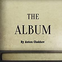 The Album (Annotated) (       UNABRIDGED) by Anton Checkhov Narrated by Anastasia Bertollo