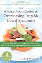 The whole-food guide to overcoming irritable bowel syndrom: Strategies & Recipes for Eating Well with IBS, Indigestion, and other digestive disorders (Whole-Body Healing)