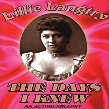 The Days I Knew (       UNABRIDGED) by Lillie Langtry Narrated by Lynne M. Smelser