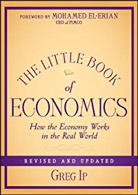 The Little Book Of Economics, Revised And Updated: How The Economy Works In The Real World: Ip, Greg