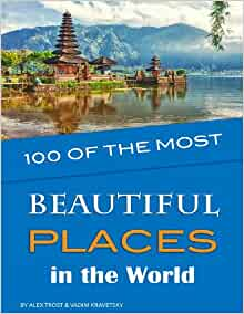 100 Of The Most Beautiful Places In The World Alex Trost Vadim Kravetsky 9781484915707