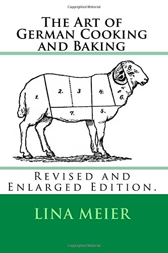 The Art of German Cooking and Baking: Revised and Enlarged Edition. PDF