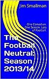 The Football Neutral: Season 2013/14: One Comedian. One Season. Lots of Football.