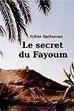 Le secret du Fayoum - Roman - Egypte aventure amour historique ancienne (French Edition)