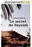 LE SECRET DU FAYOUM (roman �gypte aventure amour historique ancienne)