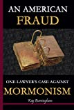 An American Fraud.  One Lawyers Case against Mormonism