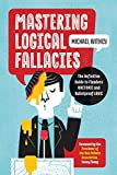 img - for Mastering Logical Fallacies: The Definitive Guide to Flawless Rhetoric and Bulletproof Logic book / textbook / text book