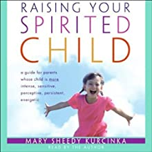 Raising Your Spirited Child (       ABRIDGED) by Mary Sheedy Kurcinka Narrated by Mary Sheedy Kurckina