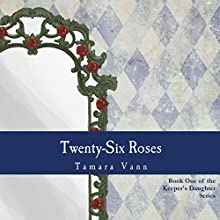 Twenty-Six Roses: Keeper's Daughter, Book 1 (       UNABRIDGED) by Tamara Vann Narrated by Anya Gibian