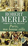 Paris Ma Bonne Ville (Fortune De France III) (French Edition) (225313550X) by Robert Merle