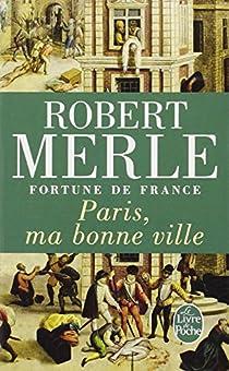 Fortune de France, tome 3 : Paris, ma bonne ville par Merle