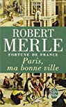Fortune de France, tome 3 : Paris, ma bonne ville par Robert Merle