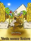 Vendu comme Esclave - l'histoire de Joseph: des histories bibliques pour enfants et parents (Série sur : la vérité contre les traditions t. 2)...