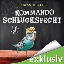 Kommando Schluckspecht Hörbuch von Tobias Keller Gesprochen von: Matthias Keller