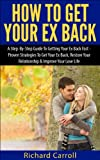 How To Get Your Ex Back: A Step-By-Step Guide To Getting Your Ex Back Fast - Proven Strategies To Get Your Ex Back, Restore Your Relationship & Improve ... for Couples, How to get your ex back)