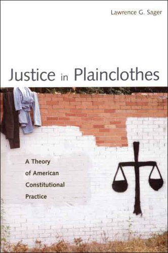Justice in Plainclothes: A Theory of American Constitutional Practice