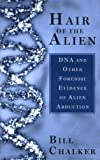 Hair of the Alien: DNA and Other Forensic Evidence of Alien Abductions by Bill Chalker
