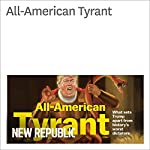 All-American Tyrant | Jeet Heer