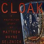 Cloak: Protector, Book 1 | Matthew Wayne Selznick