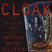 Cloak: Protector, Book 1 (       UNABRIDGED) by Matthew Wayne Selznick Narrated by Matthew Wayne Selznick