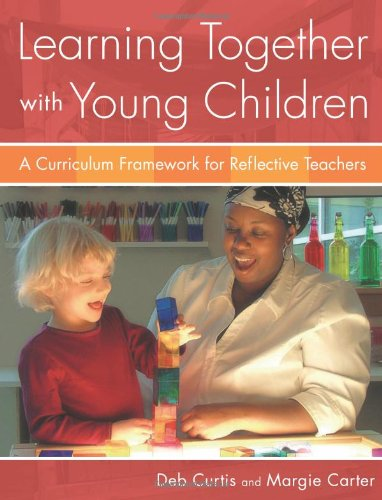 Learning Together with Young Children: A Curriculum Framework for Reflective Teachers PDF
