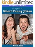 The Big Book of Short Funny Jokes - Really Funny Jokes That Will Make You Laugh Out Loud (Adam's Hilarious Joke Books 1)