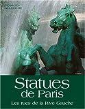 echange, troc Georges Belleiche - Statues de Paris : Les rues de la Rive Gauche