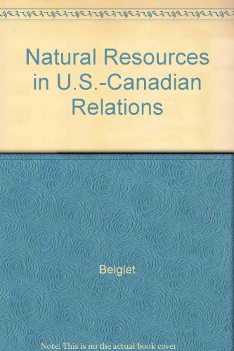 natural-resources-in-united-states-canadian-relations-the-evolution-of-policies-and-issues
