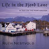 Ruth Nestvold Life in the Fjord Lane: A Trip on the Hurtigruten in Norway