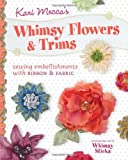 Kari Mecca's Fast and Easy Embellishments: Creative Ribbons, Trims and Fabric Flowers to Make, Use and Wear