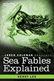 Sea Fables Explained by Henry Lee