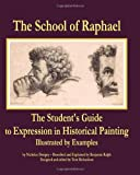 The School of Raphael: The Students Guide to Expression in Historical Painting