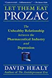 img - for Let Them Eat Prozac: The Unhealthy Relationship Between the Pharmaceutical Industry and Depression (Medicine, Culture, and History) book / textbook / text book