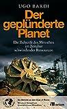 Der gepl�nderte Planet: Die Zukunft des Menschen im Zeitalter schwindender Ressourcen