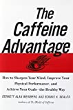 The Caffeine Advantage: How to Sharpen Your Mind, Improve Your Physical Performance, and Achieve Your Goals - the Healthy Way