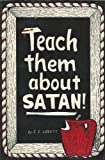 Teach Them About Satan