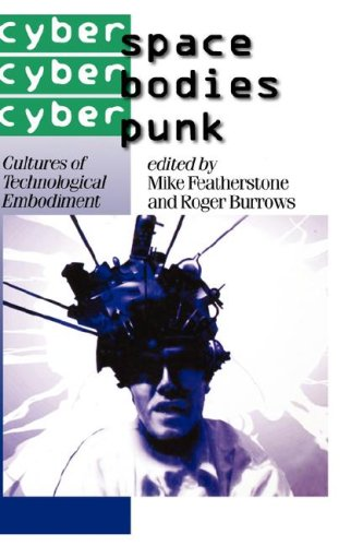 Cyberspace/Cyberbodies/Cyberpunk: Cultures of Technological Embodiment (Published in association with Theory, Culture &a