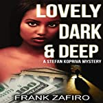 Lovely, Dark, and Deep: A Stefan Kopriva Mystery, Book 2 (       UNABRIDGED) by Frank Zafiro Narrated by John Hourigan