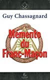 echange, troc Guy Chassagnard - Mémento du franc-maçon : Aux rites : français, écossais ancien & accepté, écossais rectifié