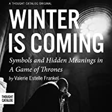 Winter is Coming: Symbols and Hidden Meanings in A Game of Thrones (       UNABRIDGED) by Valerie Estelle Frankel Narrated by Oliver Wyman