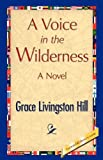 A Voice in the Wilderness (1421888394) by Hill, Grace L.