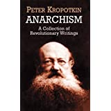 Anarchism: A Collection of Revolutionary Writingsby Peter Kropotkin