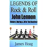 Legends of Rock & Roll - John Lennon (Before, During & After the Beatles) ~ James Hoag